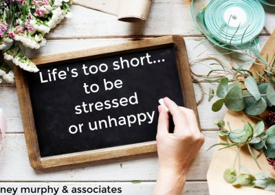 Life's too short to be stressed or unhappy